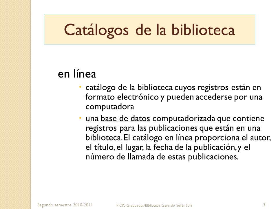 Segundo semestre 2010-2011 PICIC-Graduados/Biblioteca Gerardo Sellés Solá 3 Catálogos de la biblioteca en línea catálogo de la biblioteca cuyos regist