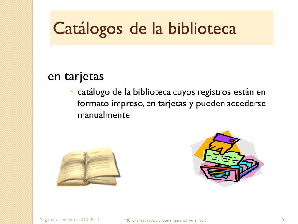 Segundo semestre 2010-2011 PICIC-Graduados/Biblioteca Gerardo Sellés Solá 5 Catálogos de la biblioteca en tarjetas catálogo de la biblioteca cuyos reg