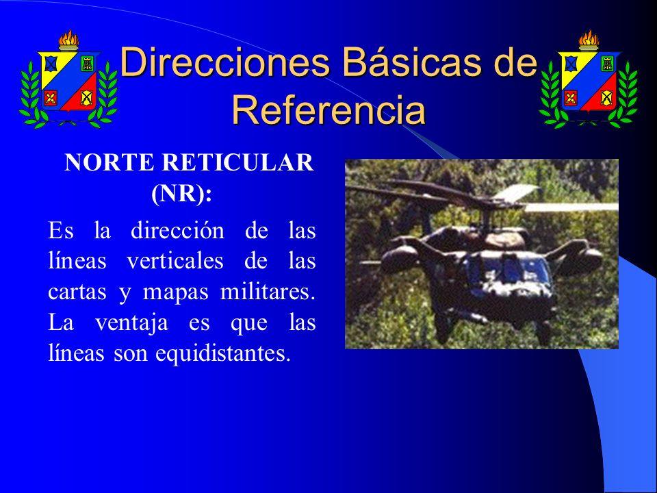 Direcciones Básicas de Referencia NORTE RETICULAR (NR): Es la dirección de las líneas verticales de las cartas y mapas militares. La ventaja es que la