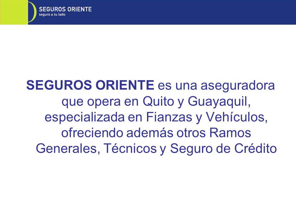 SEGUROS ORIENTE es una aseguradora que opera en Quito y Guayaquil, especializada en Fianzas y Vehículos, ofreciendo además otros Ramos Generales, Técn