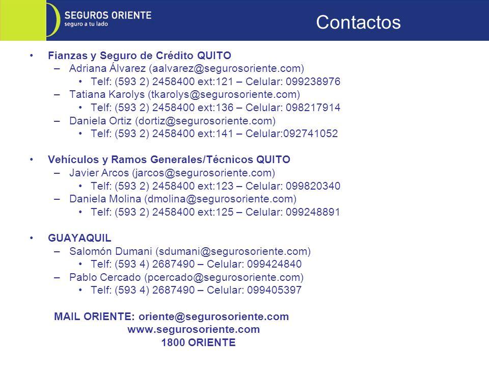 Fianzas y Seguro de Crédito QUITO –Adriana Álvarez (aalvarez@segurosoriente.com) Telf: (593 2) 2458400 ext:121 – Celular: 099238976 –Tatiana Karolys (