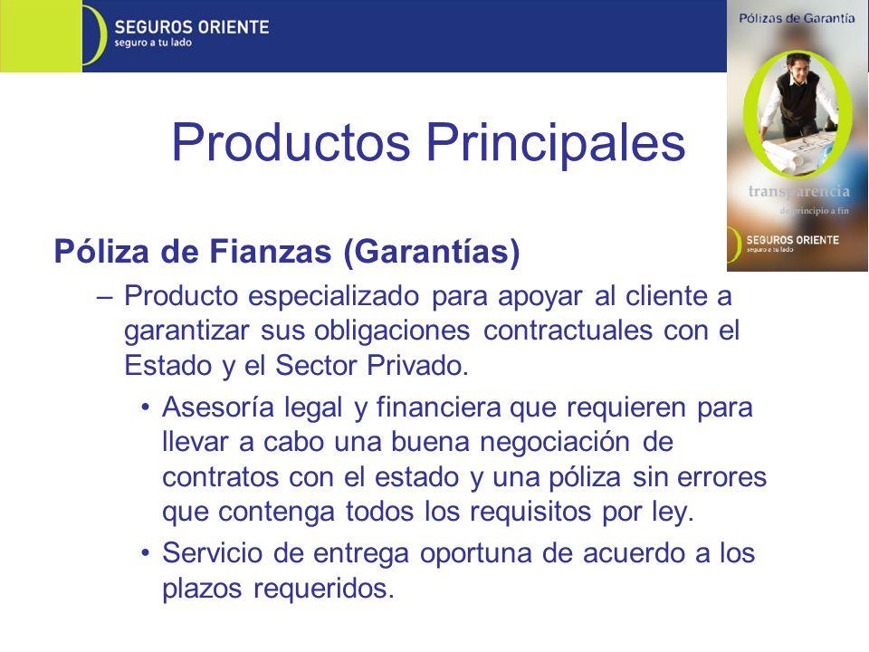 Productos Principales Póliza de Fianzas (Garantías) –Producto especializado para apoyar al cliente a garantizar sus obligaciones contractuales con el