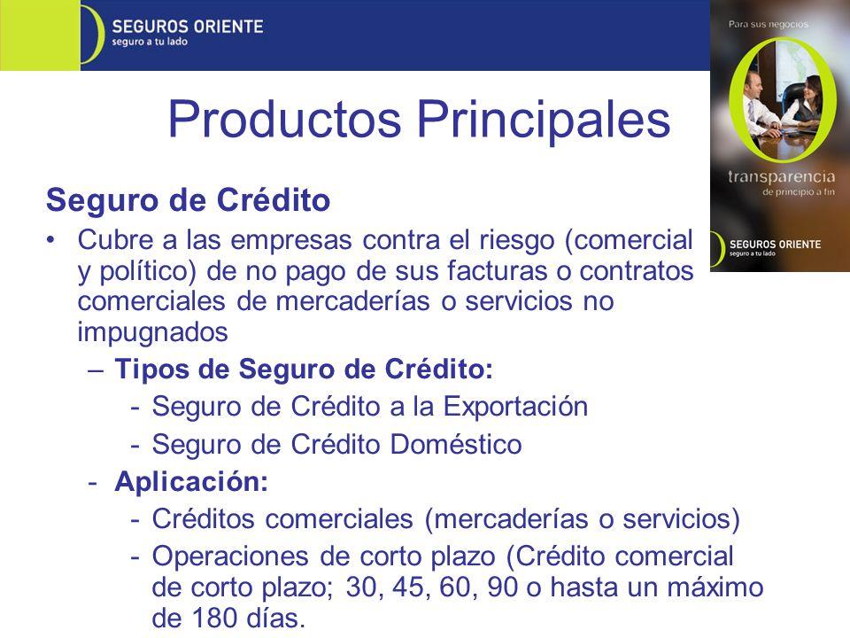 Productos Principales Seguro de Crédito Cubre a las empresas contra el riesgo (comercial y político) de no pago de sus facturas o contratos comerciale
