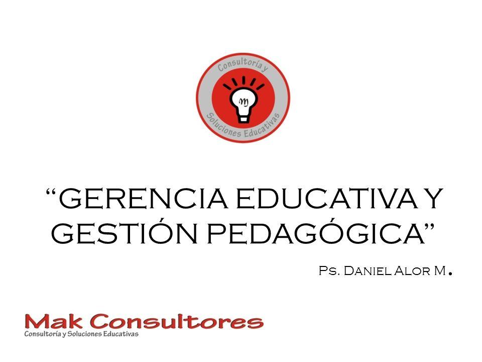 GERENCIA EDUCATIVA Y GESTIÓN PEDAGÓGICA Ps. Daniel Alor M.
