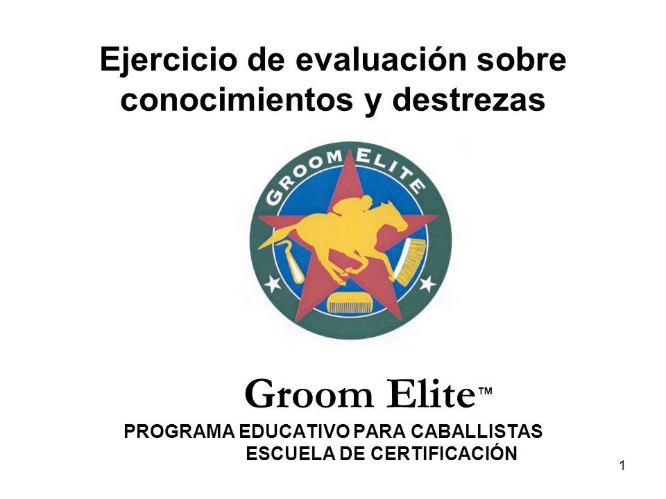 1 Ejercicio de evaluación sobre conocimientos y destrezas Groom Elite PROGRAMA EDUCATIVO PARA CABALLISTAS ESCUELA DE CERTIFICACIÓN