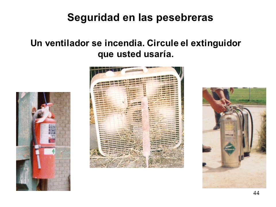 44 Un ventilador se incendia. Circule el extinguidor que usted usaría. Seguridad en las pesebreras