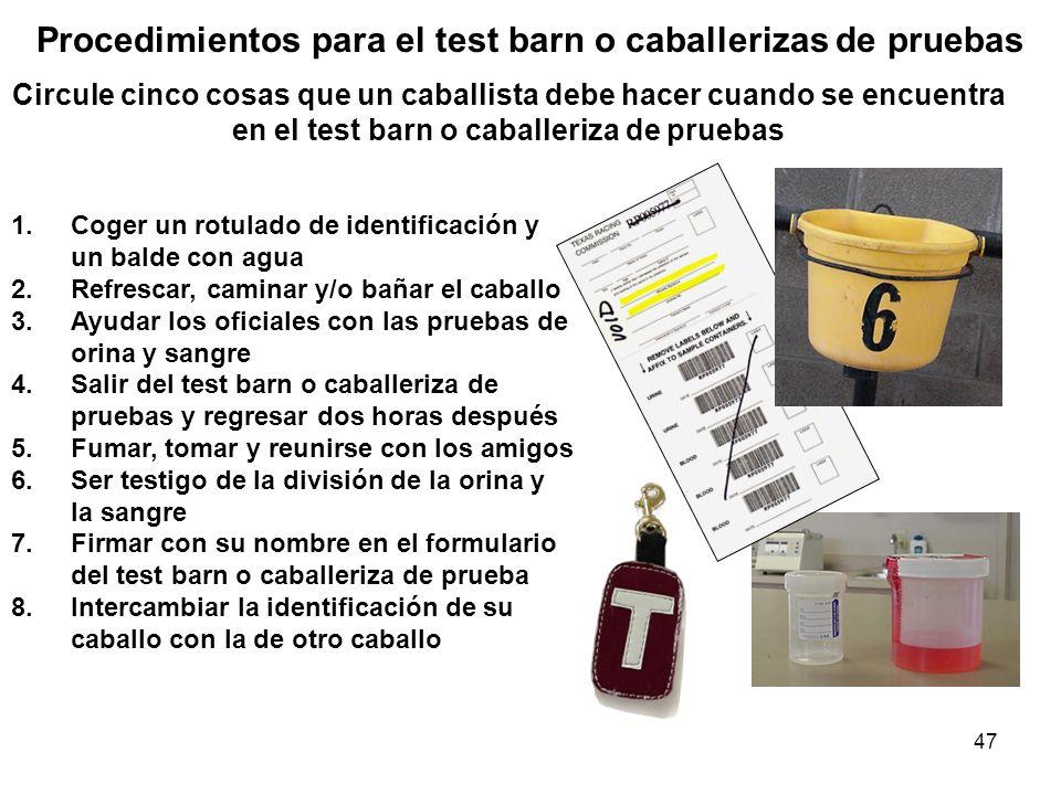47 Circule cinco cosas que un caballista debe hacer cuando se encuentra en el test barn o caballeriza de pruebas Procedimientos para el test barn o ca