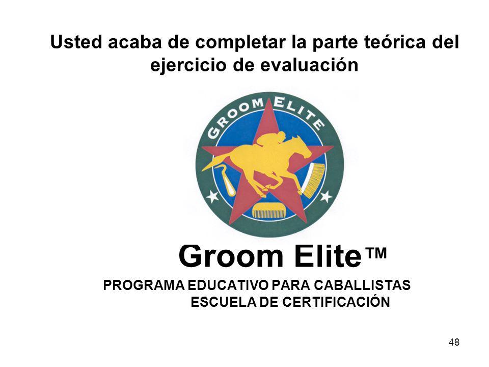 48 Usted acaba de completar la parte teórica del ejercicio de evaluación Groom Elite PROGRAMA EDUCATIVO PARA CABALLISTAS ESCUELA DE CERTIFICACIÓN