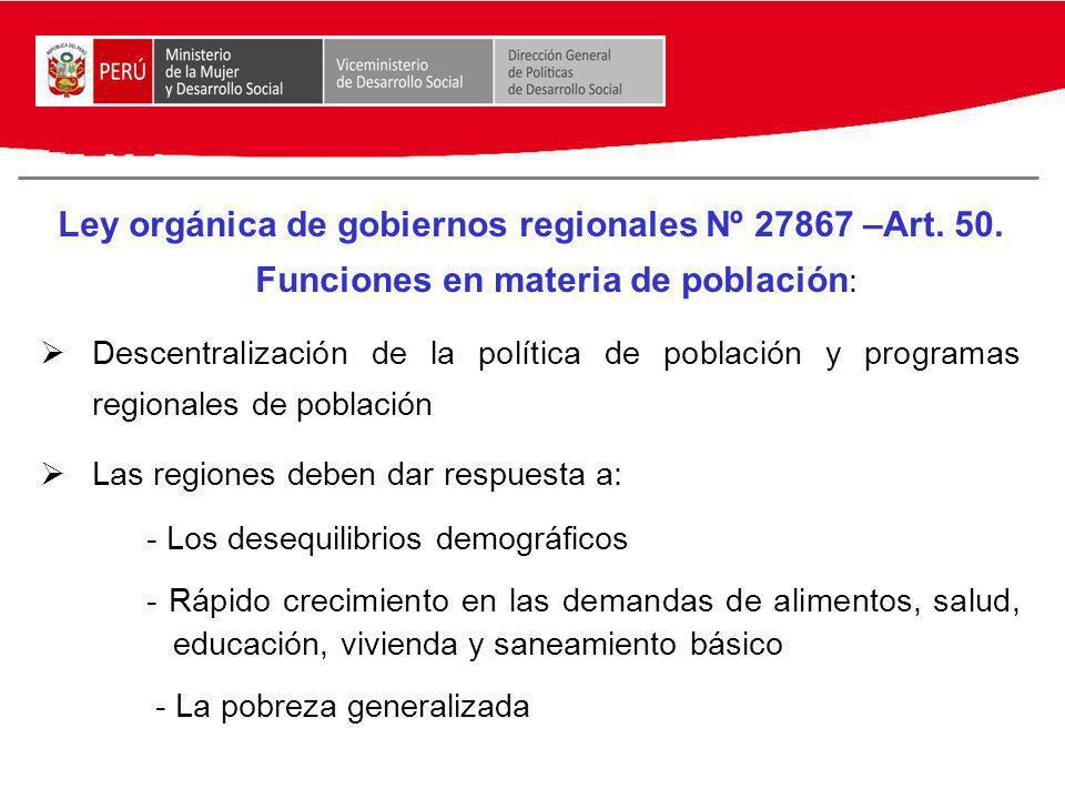 Ley orgánica de gobiernos regionales Nº 27867 –Art. 50. Funciones en materia de población : Descentralización de la política de población y programas