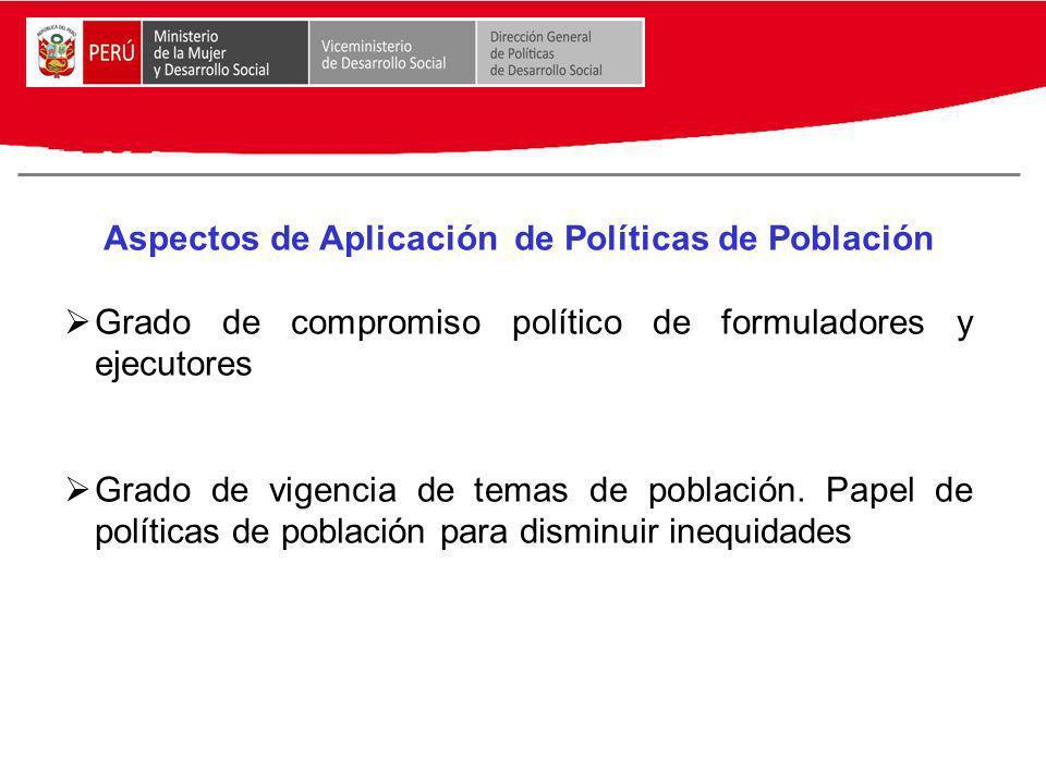 Aspectos de Aplicación de Políticas de Población Grado de compromiso político de formuladores y ejecutores Grado de vigencia de temas de población. Pa