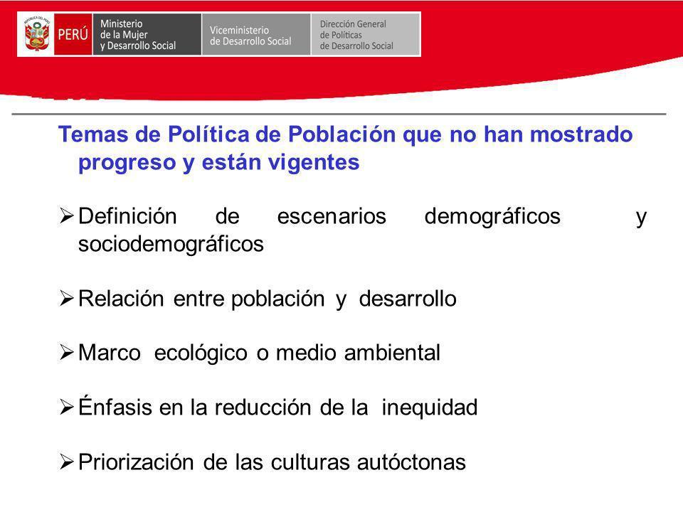Temas de Política de Población que no han mostrado progreso y están vigentes Definición de escenarios demográficos y sociodemográficos Relación entre