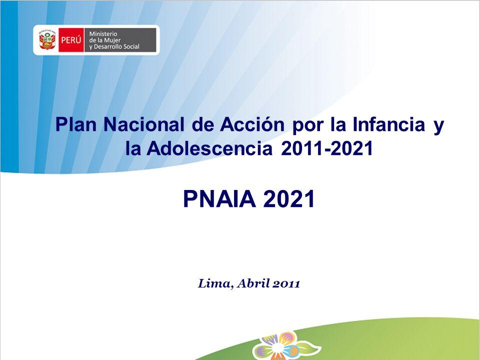 Plan Nacional de Acción por la Infancia y la Adolescencia 2011-2021 PNAIA 2021 Lima, Abril 2011