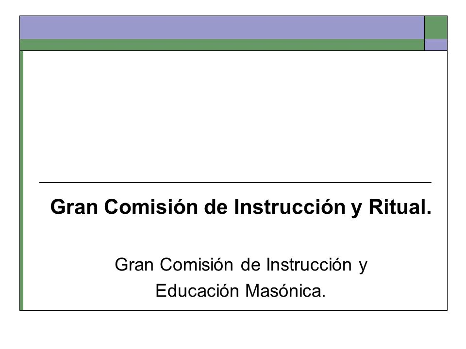 Gran Comisión de Instrucción y Ritual. Gran Comisión de Instrucción y Educación Masónica.