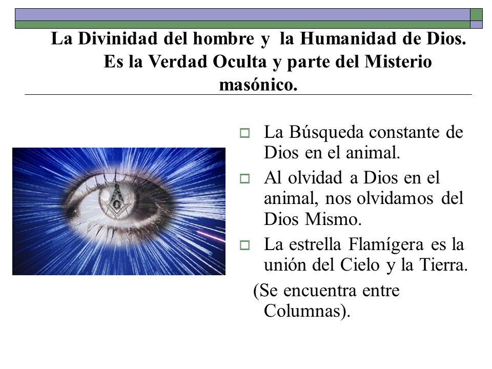 La Divinidad del hombre y la Humanidad de Dios. Es la Verdad Oculta y parte del Misterio masónico. La Búsqueda constante de Dios en el animal. Al olvi