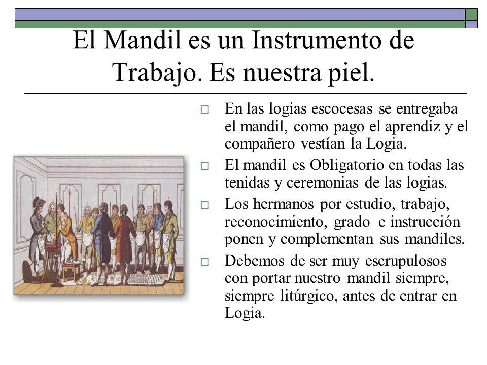 El Mandil es un Instrumento de Trabajo. Es nuestra piel. En las logias escocesas se entregaba el mandil, como pago el aprendiz y el compañero vestían