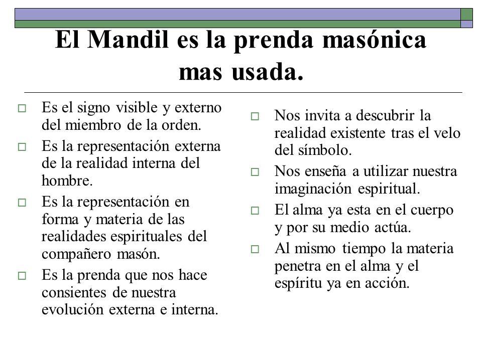 El Mandil es la prenda masónica mas usada. Es el signo visible y externo del miembro de la orden. Es la representación externa de la realidad interna