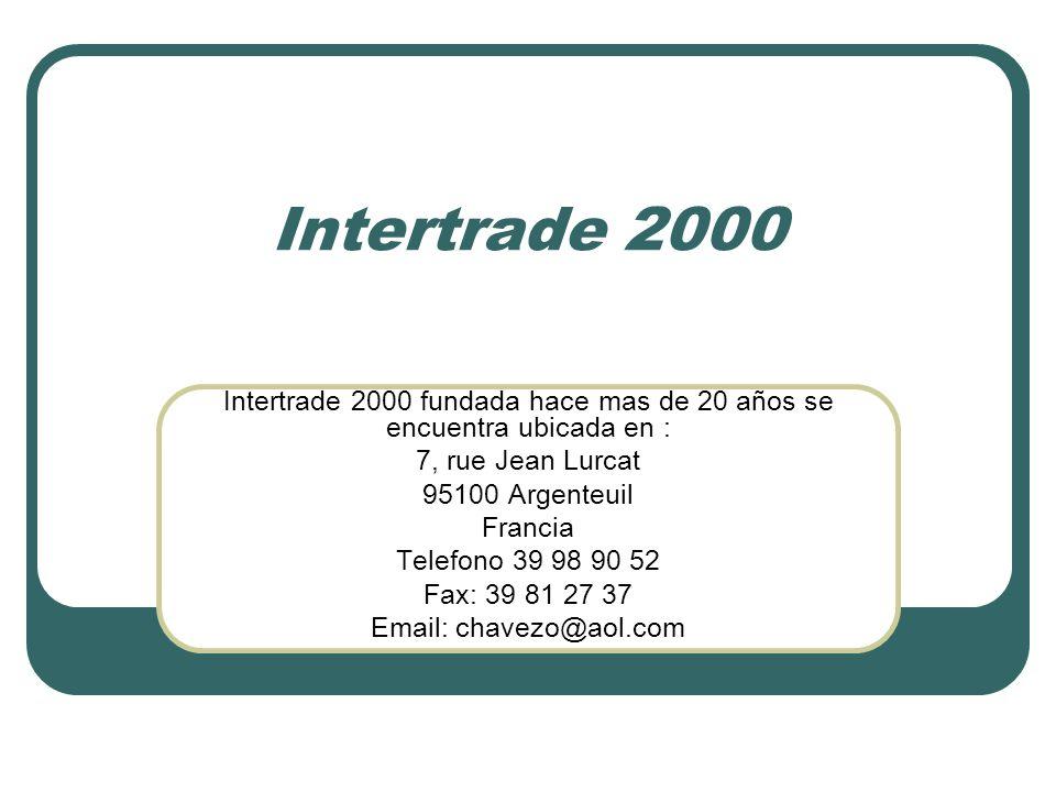 Intertrade 2000 Intertrade 2000 fundada hace mas de 20 años se encuentra ubicada en : 7, rue Jean Lurcat 95100 Argenteuil Francia Telefono 39 98 90 52 Fax: 39 81 27 37 Email: chavezo@aol.com