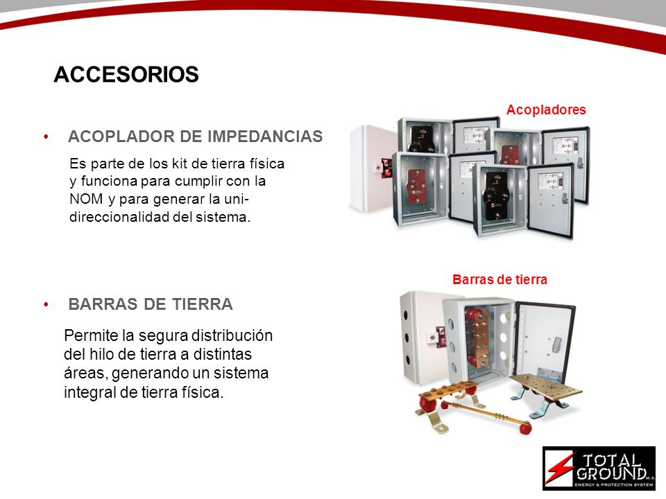 ACOPLADOR DE IMPEDANCIAS BARRAS DE TIERRA ACCESORIOS Barras de tierra Acopladores Es parte de los kit de tierra física y funciona para cumplir con la