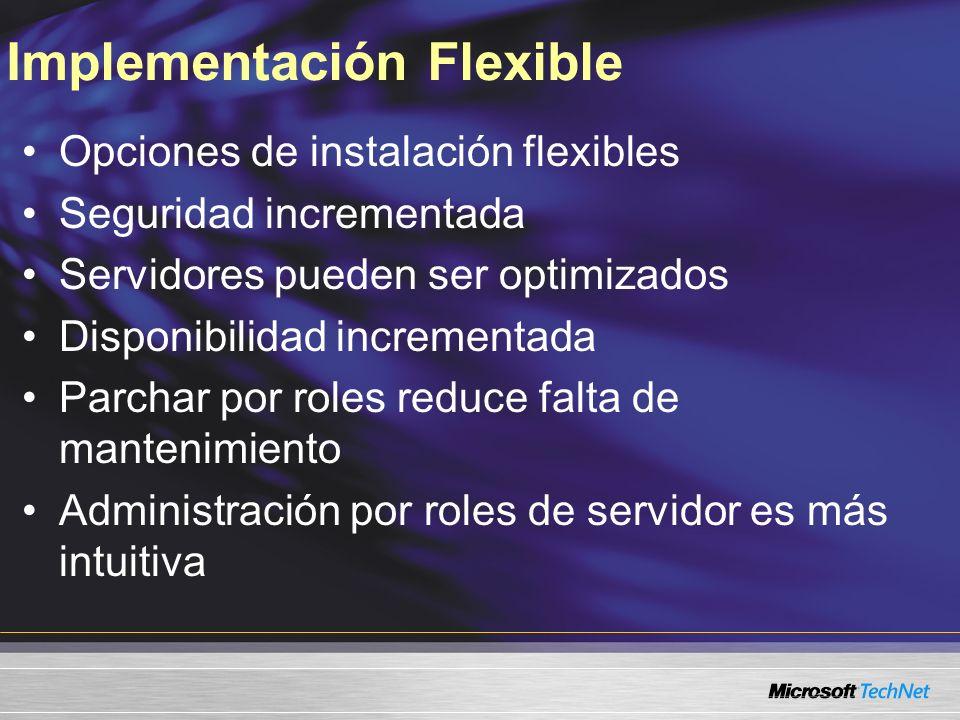 Implementación Flexible Opciones de instalación flexibles Seguridad incrementada Servidores pueden ser optimizados Disponibilidad incrementada Parchar
