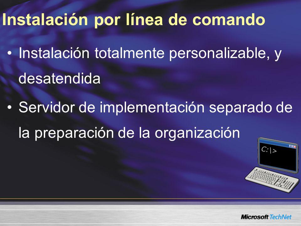 Instalación por línea de comando Instalación totalmente personalizable, y desatendida Servidor de implementación separado de la preparación de la orga