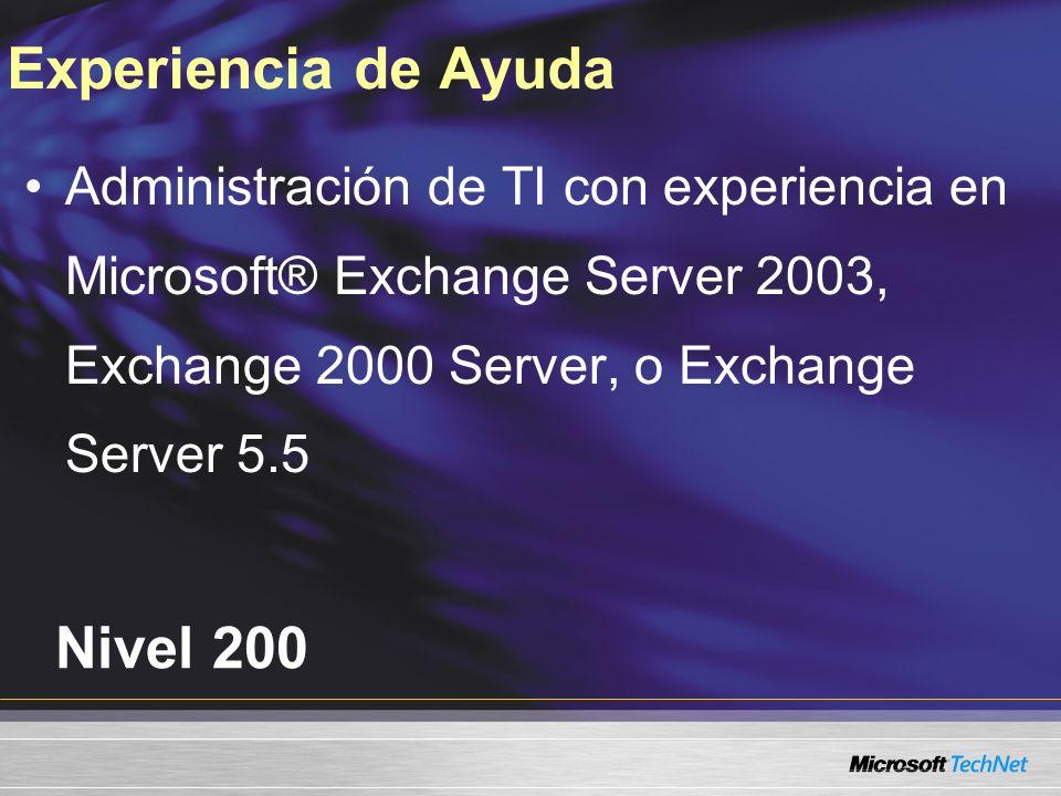 Nivel 200 Experiencia de Ayuda Administración de TI con experiencia en Microsoft® Exchange Server 2003, Exchange 2000 Server, o Exchange Server 5.5