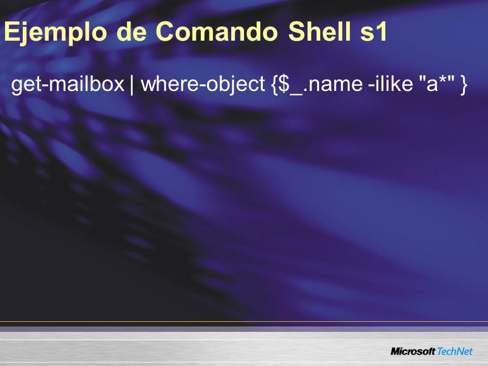 Ejemplo de Comando Shell s1 get-mailbox | where-object {$_.name -ilike