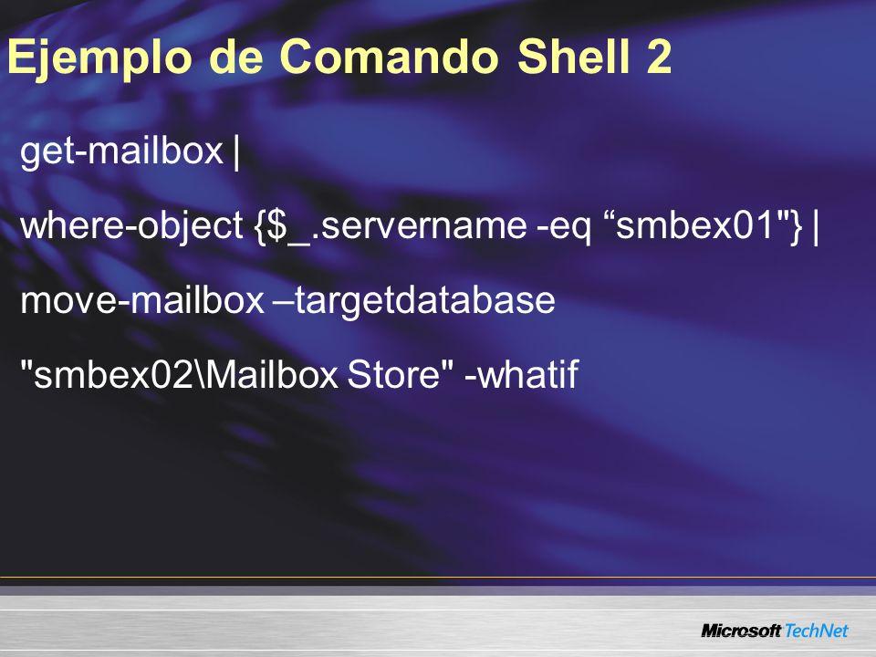 Ejemplo de Comando Shell 2 get-mailbox | where-object {$_.servername -eq smbex01