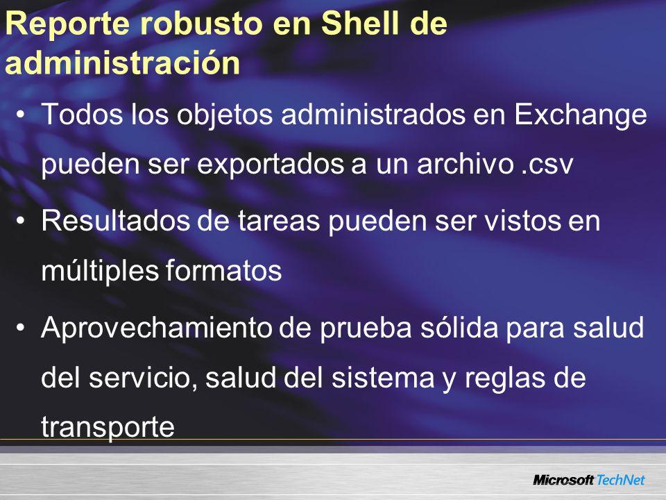 Reporte robusto en Shell de administración Todos los objetos administrados en Exchange pueden ser exportados a un archivo.csv Resultados de tareas pue