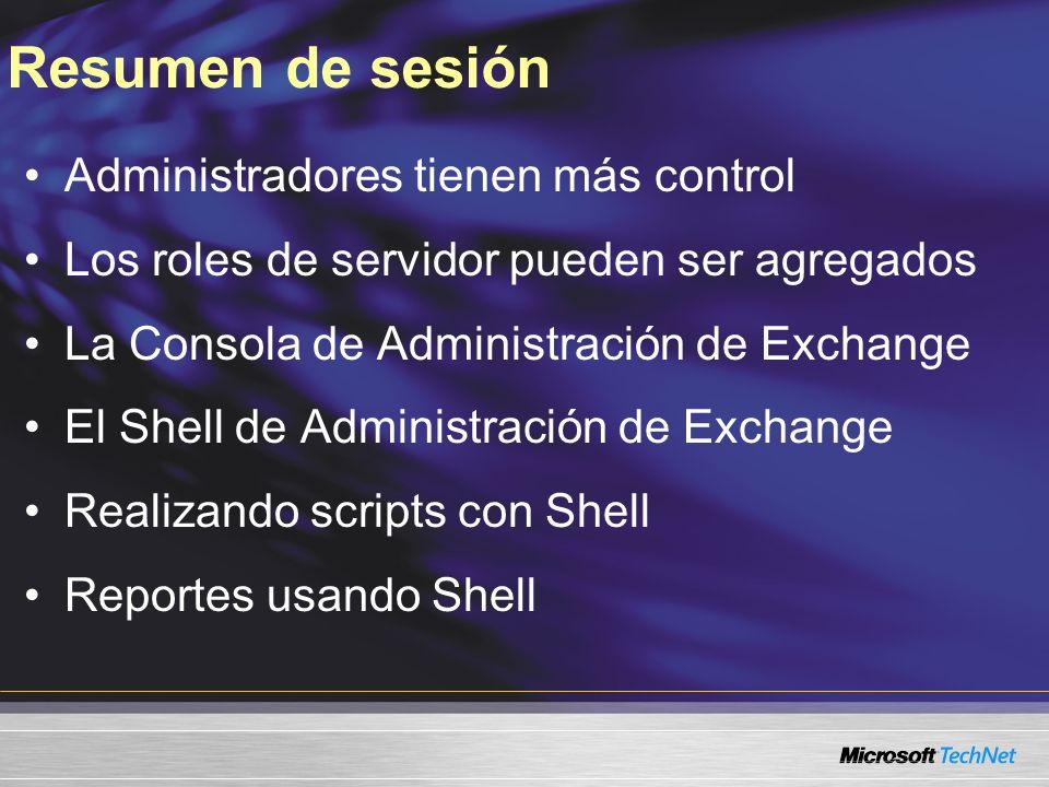 Resumen de sesión Administradores tienen más control Los roles de servidor pueden ser agregados La Consola de Administración de Exchange El Shell de A