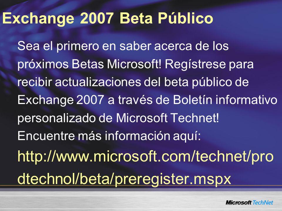 Exchange 2007 Beta Público Sea el primero en saber acerca de los próximos Betas Microsoft! Regístrese para recibir actualizaciones del beta público de