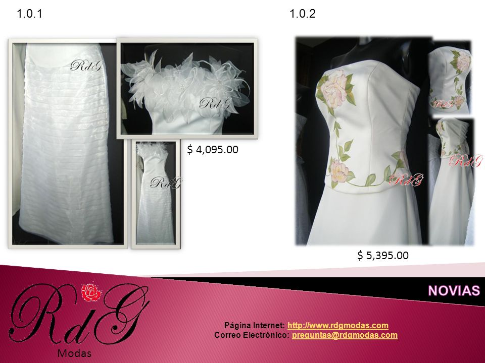 $ 4,095.00 Modas 1.0.1 $ 5,395.00 1.0.2 Página Internet: http://www.rdgmodas.comhttp://www.rdgmodas.com Correo Electrónico: preguntas@rdgmodas.compreguntas@rdgmodas.com