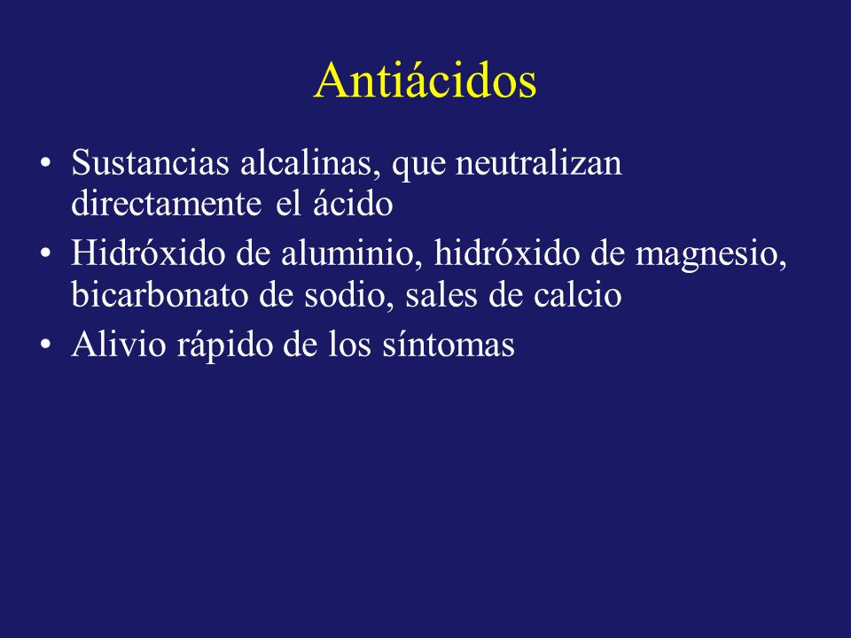 Antiácidos Sustancias alcalinas, que neutralizan directamente el ácido Hidróxido de aluminio, hidróxido de magnesio, bicarbonato de sodio, sales de ca