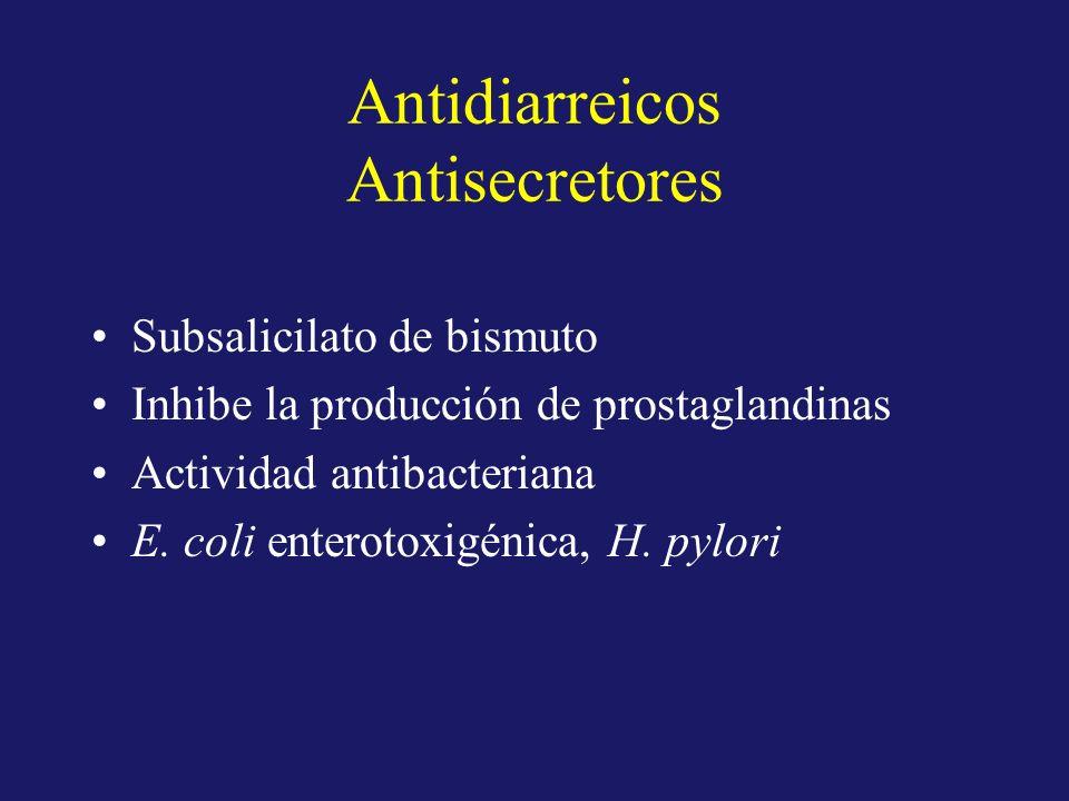 Antidiarreicos Antisecretores Subsalicilato de bismuto Inhibe la producción de prostaglandinas Actividad antibacteriana E. coli enterotoxigénica, H. p