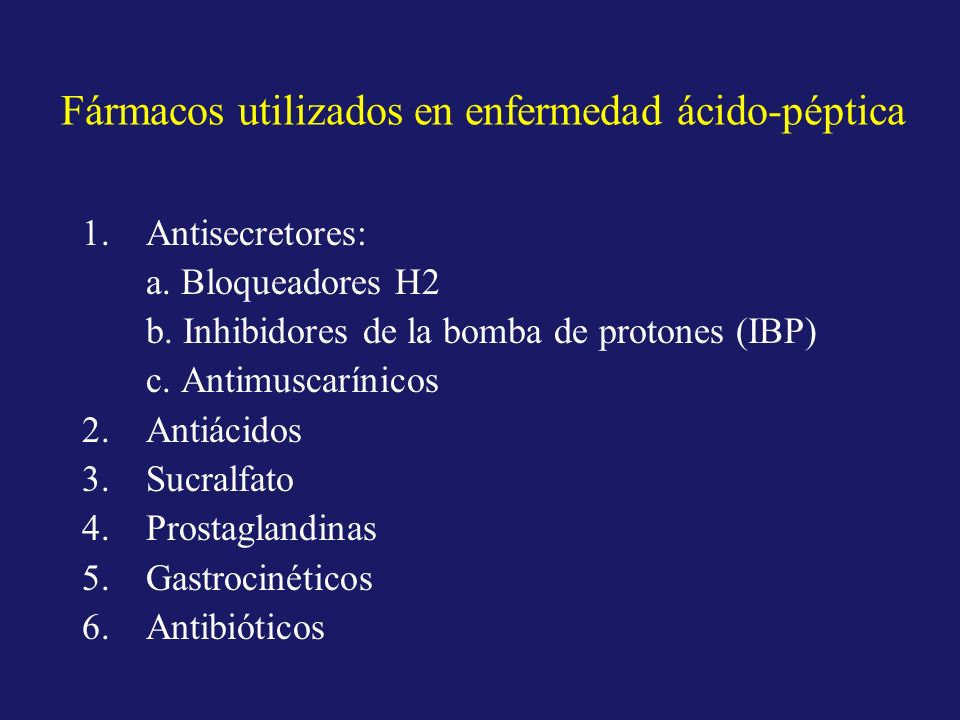 Fármacos utilizados en enfermedad ácido-péptica 1.Antisecretores: a. Bloqueadores H2 b. Inhibidores de la bomba de protones (IBP) c. Antimuscarínicos