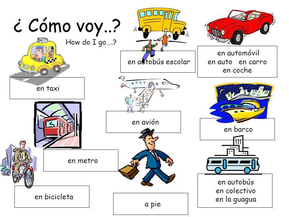 ¿ Cómo voy..? en avión en bicicleta en barco en metro en taxi en autobús en colectivo en la guagua en autobús escolar en automóvil en auto en carro en