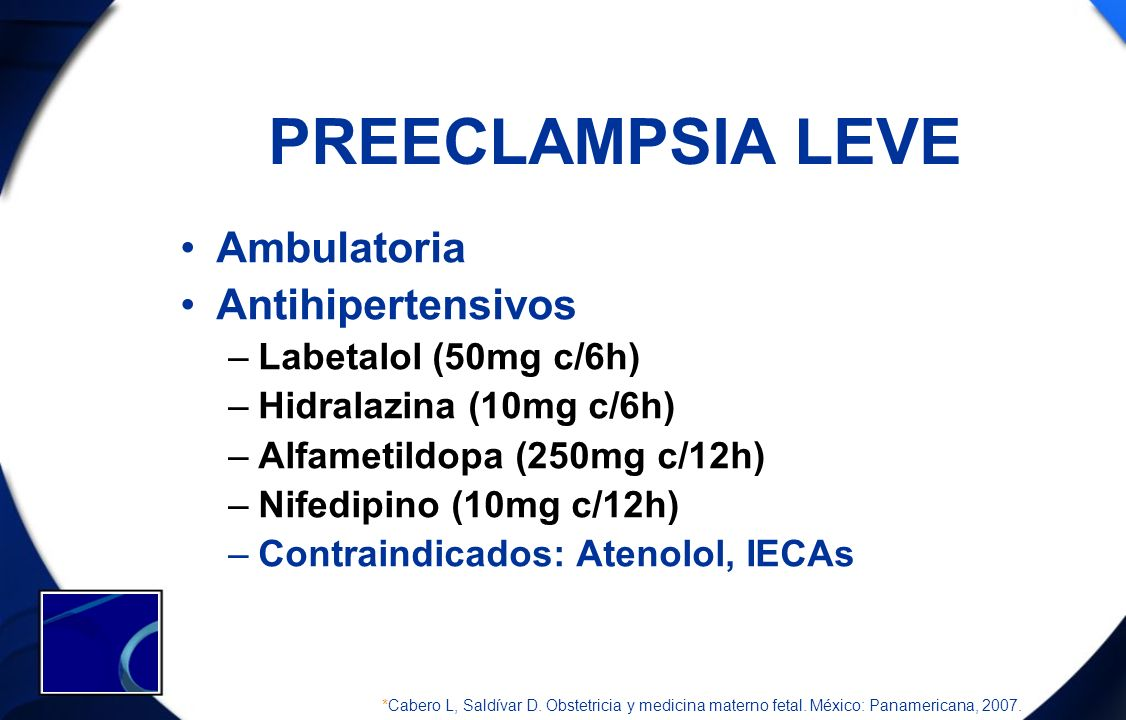 PREECLAMPSIA LEVE Ambulatoria Antihipertensivos –Labetalol (50mg c/6h) –Hidralazina (10mg c/6h) –Alfametildopa (250mg c/12h) –Nifedipino (10mg c/12h)