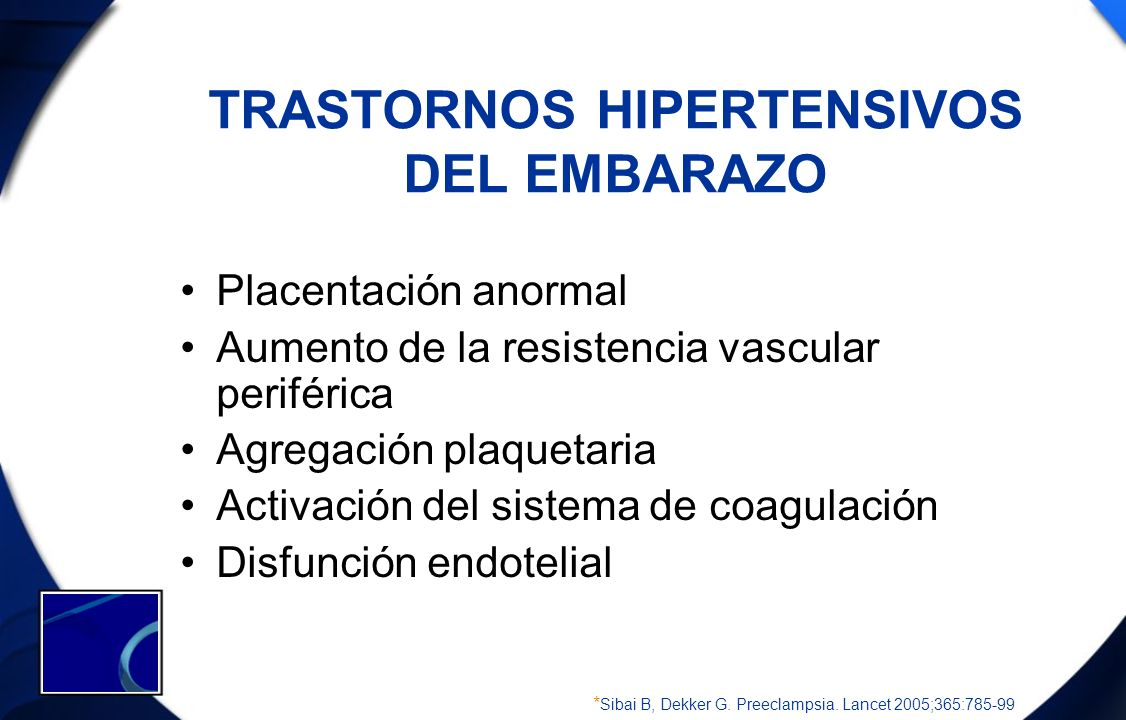 Placentación anormal Aumento de la resistencia vascular periférica Agregación plaquetaria Activación del sistema de coagulación Disfunción endotelial