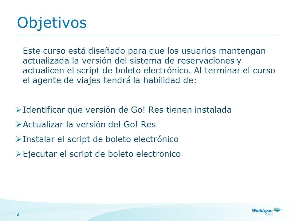 2 Objetivos Este curso está diseñado para que los usuarios mantengan actualizada la versión del sistema de reservaciones y actualicen el script de bol