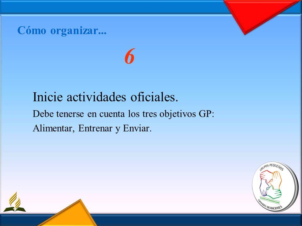 Cómo organizar... 6 Inicie actividades oficiales. Debe tenerse en cuenta los tres objetivos GP: Alimentar, Entrenar y Enviar.