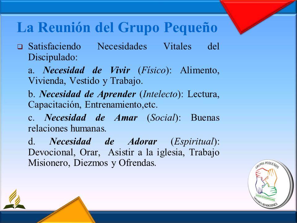 La Reunión del Grupo Pequeño Satisfaciendo Necesidades Vitales del Discipulado: a. Necesidad de Vivir (Físico): Alimento, Vivienda, Vestido y Trabajo.