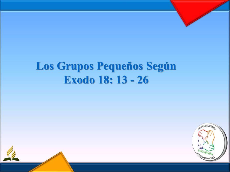 Los Grupos Pequeños Según Exodo 18: 13 - 26