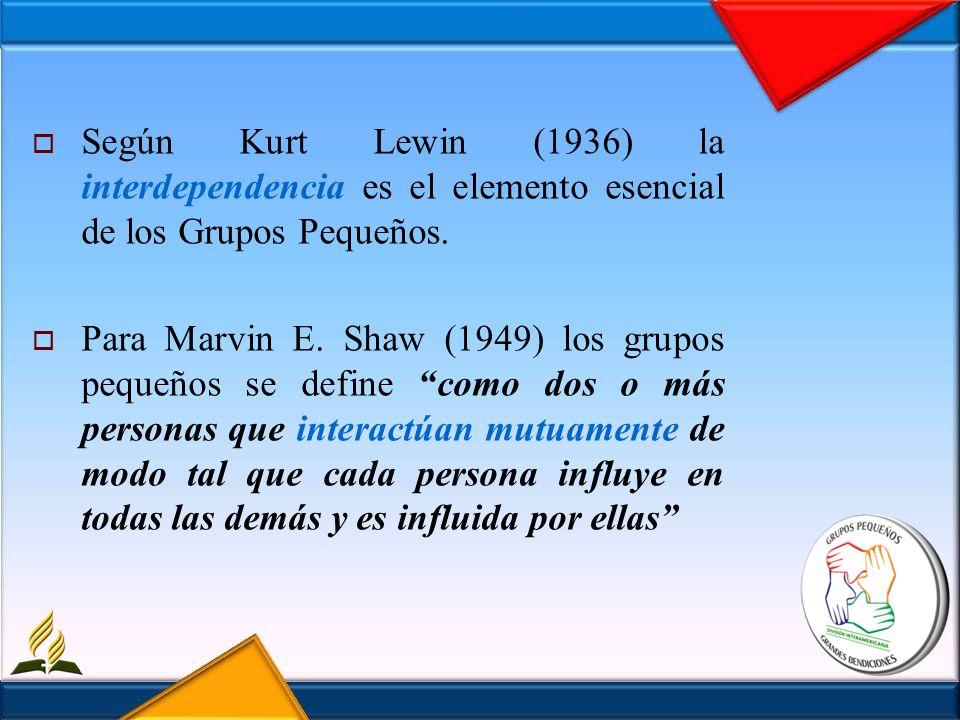 Según Kurt Lewin (1936) la interdependencia es el elemento esencial de los Grupos Pequeños. Para Marvin E. Shaw (1949) los grupos pequeños se define c