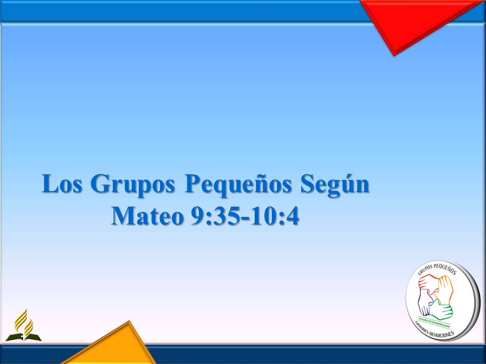 Los Grupos Pequeños Según Mateo 9:35-10:4