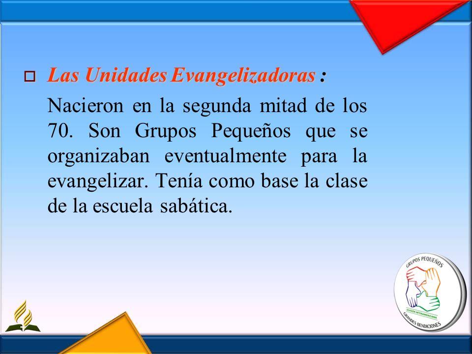 Las Unidades Evangelizadoras : Las Unidades Evangelizadoras : Nacieron en la segunda mitad de los 70. Son Grupos Pequeños que se organizaban eventualm