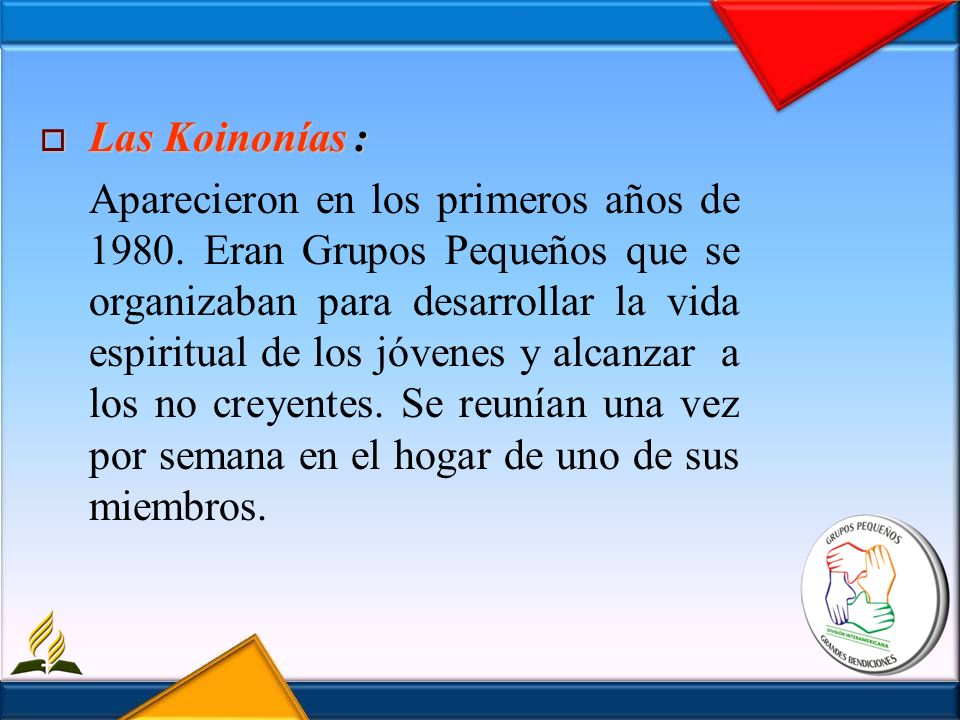 Las Koinonías : Las Koinonías : Aparecieron en los primeros años de 1980. Eran Grupos Pequeños que se organizaban para desarrollar la vida espiritual