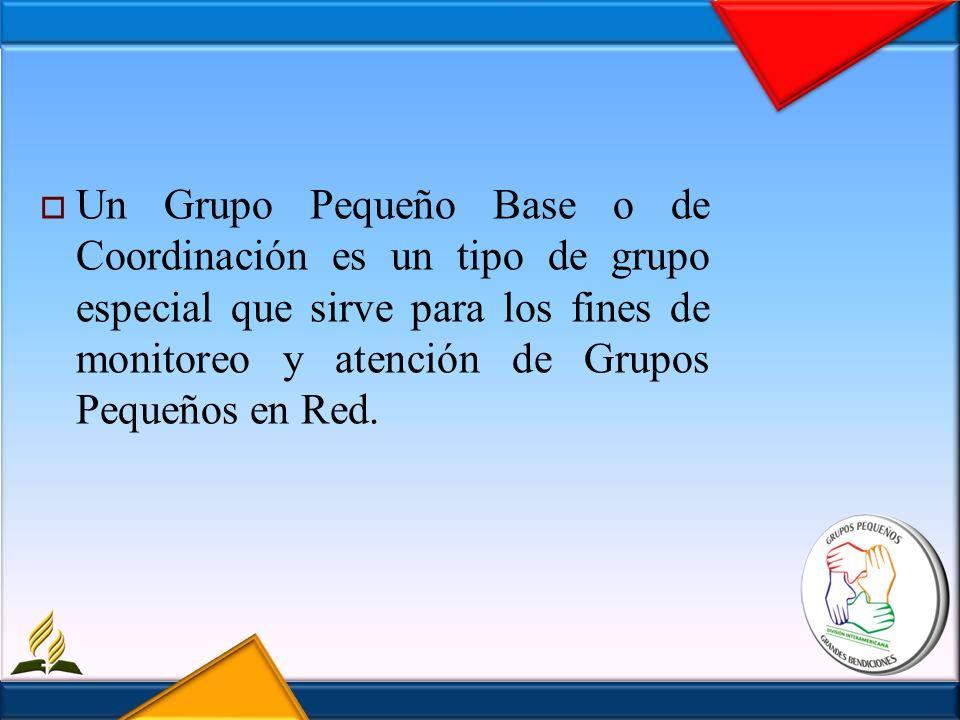 Un Grupo Pequeño Base o de Coordinación es un tipo de grupo especial que sirve para los fines de monitoreo y atención de Grupos Pequeños en Red.