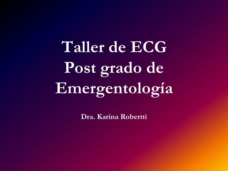 Taller de ECG Post grado de Emergentología Dra. Karina Robertti