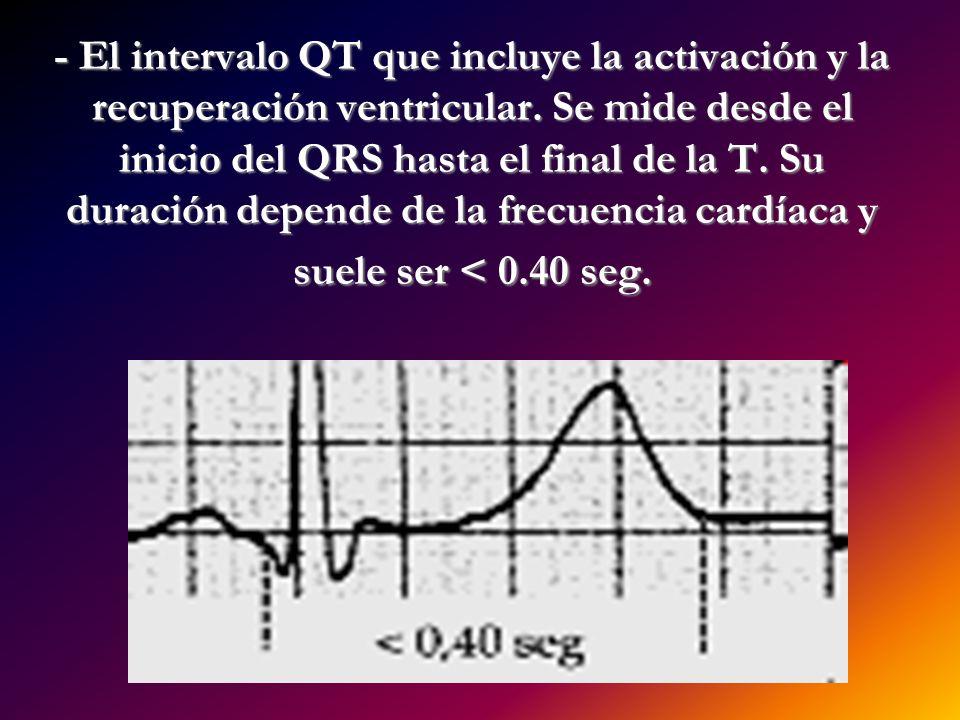 - El intervalo QT que incluye la activación y la recuperación ventricular. Se mide desde el inicio del QRS hasta el final de la T. Su duración depende