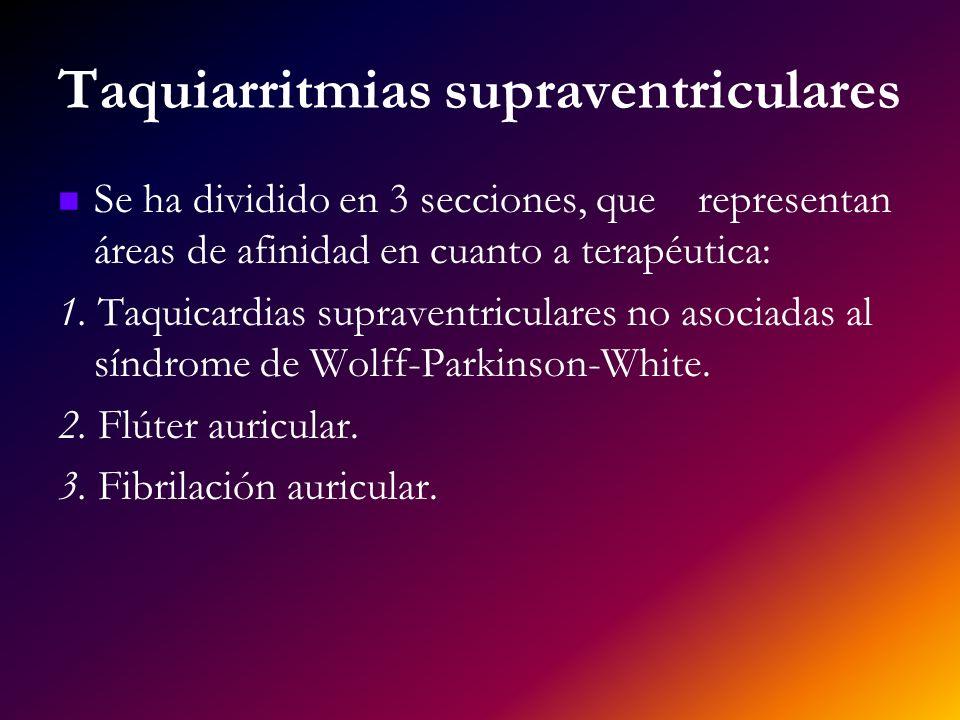 Taquiarritmias supraventriculares Se ha dividido en 3 secciones, que representan áreas de afinidad en cuanto a terapéutica: 1. Taquicardias supraventr