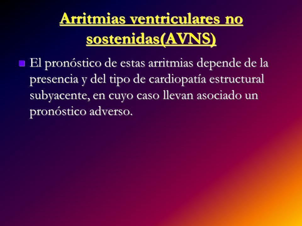 Arritmias ventriculares no sostenidas(AVNS) El pronóstico de estas arritmias depende de la presencia y del tipo de cardiopatía estructural subyacente,